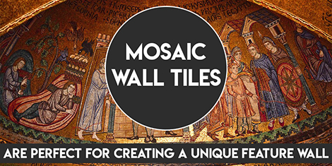 Mosaic Wall Tiles are Perfect for Creating a Unique Feature Wall