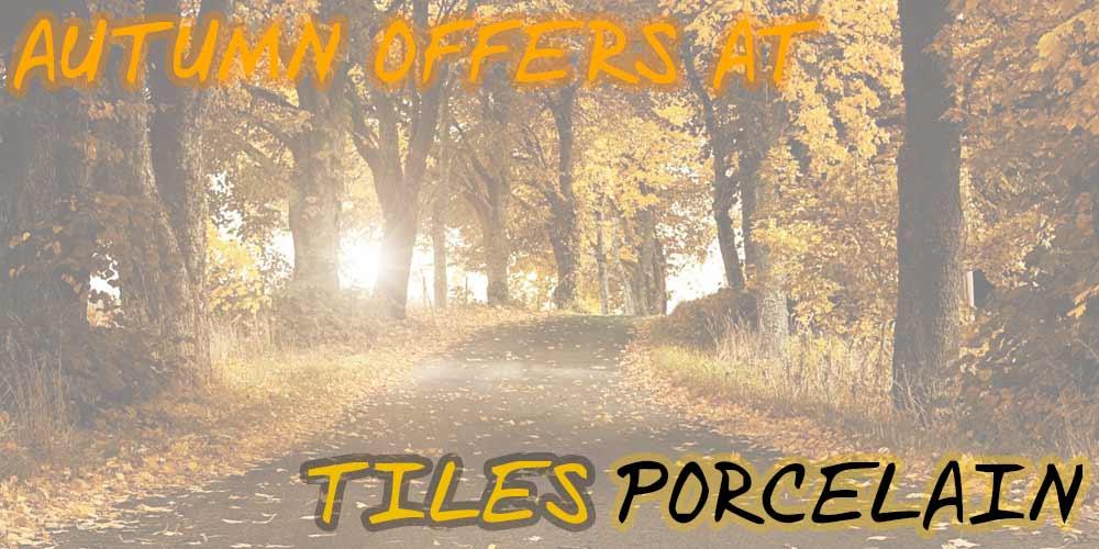 Autumn Offers at TilesPorcelain...